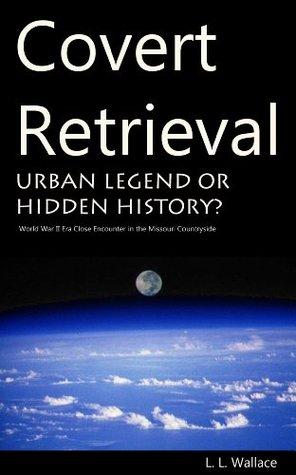 Covert Retrieval: Urban Legend or Hidden History? World War II Era Close Encounter in the Missouri Countryside