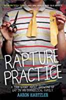 Rapture Practice: A True Story About Growing Up Gay in an Evangelical Family