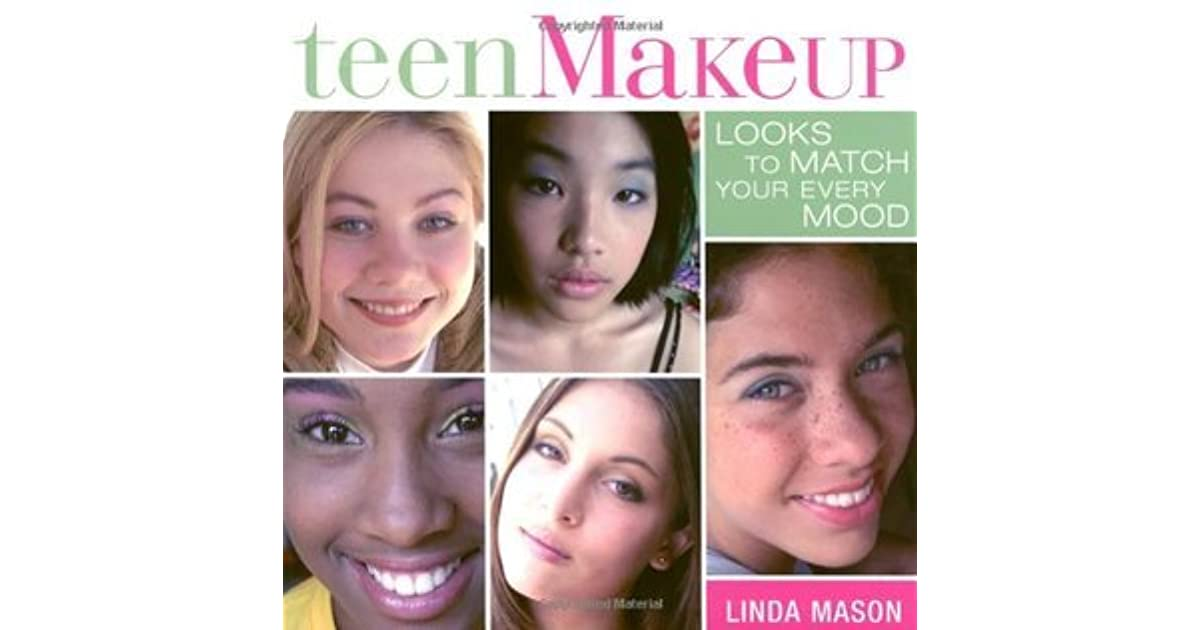 Teen Makeup: Looks to Match Your Every Mood by Linda Mason