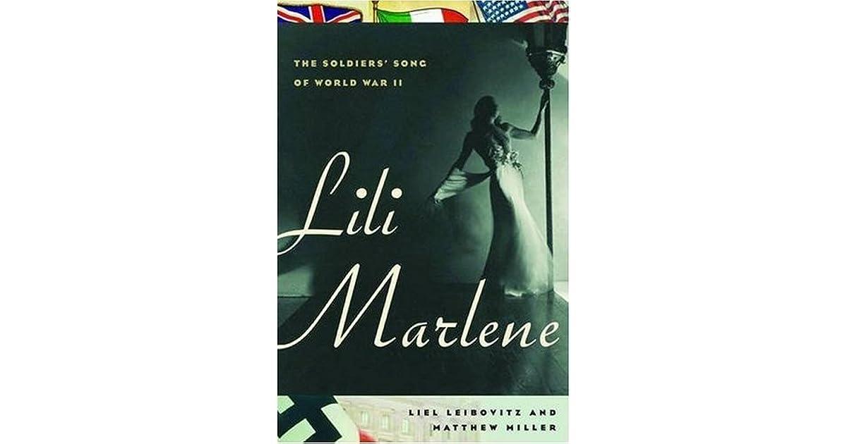 Lili Marlene: The Soldiers' Song of World War II by Liel Leibovitz