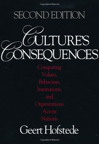 Culture's Consequences Comparing Values, Behaviors, Institutions and Organizations Across Nations