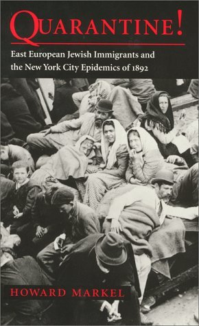 Quarantine!: East European Jewish Immigrants and the New York City Epidemics of 1892
