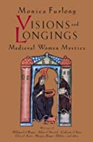 Visions and Longings: Medieval Women Mystics