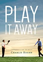 Play It Away: A Workaholic's Cure for Anxiety