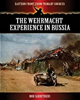 The Wehrmacht Experience in Russia