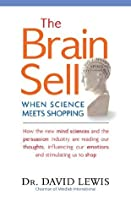 The Brain Sell: When Science Meets Shopping; How the new mind sciences and the persuasion industry are reading our thoughts, influencing our emotions, and stimulating us to shop