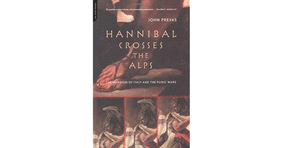 the aspects of the second punic war in hannibal crosses the alps by john prevas The invasion of italy and the punic wars by john prevas second punic war prevas - hannibal crosses punic war preva - hannibal crosses the alps.