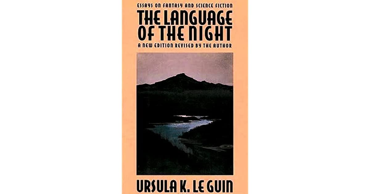the language of the night essays on fantasy and science fiction by  the language of the night essays on fantasy and science fiction by ursula  k le guin