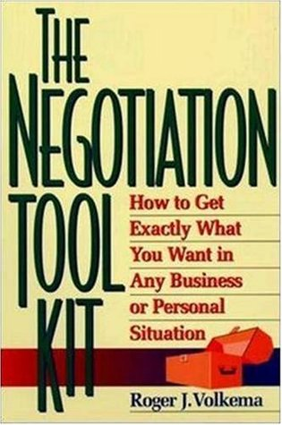 The Negotiation Toolkit: How to Get Exactly What You Want in Any Business or Personalhow to Get Exactly What You Want in Any Business or Personal Situation Situation