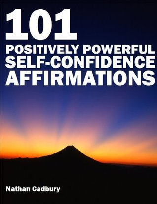 101 Positively Powerful Self Confidence Affirmations Highly-Effective Self-Talk For Unstoppable Self-Confidence and Personal Power (Positive Affirmations)
