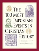 100 Most Important Events in Christian History, The