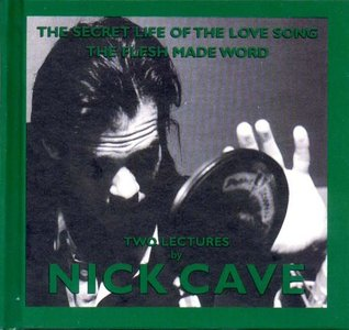 The Secret Life of the Love Song and The Flesh Made Word: Two Lectures by Nick Cave (King Mob Spoken Word CDs)