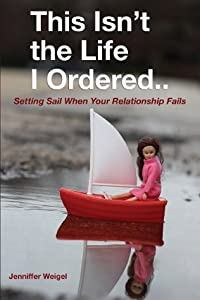 This Isn't the Life I Ordered: Setting Sail When Your Relationship Fails