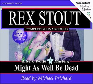 Might As Well Be Dead: A Nero Wolfe Mystery