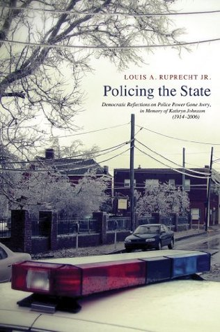 Policing the State: Democratic Reflections on Police Power Gone Awry, in Memory of Kathryn Johnston (1914-2006)