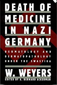 Death of Medicine in Nazi Germany: Dermatology and Dermatopathology Under the Swastika