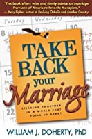 Take Back Your Marriage, First Edition: Sticking Together in a World That Pulls Us Apart