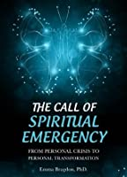 The Call of Spiritual Emergency: From Personal Crisis to Personal Transformation (2013 Edition)