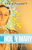 Wholly Mary: Mother of God