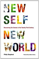 New Self, New World: Recovering Our Senses in the Twenty-First Century