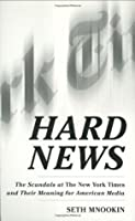 Hard News: The Scandals at the New York Times and Their Meaning for American Media