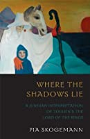 Where the Shadows Lie: A Jungian Interpretation of Tolkien's The Lord of the Rings