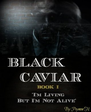 I'm Living But I'm Not Alive: Book One In The Black Caviar Thriller eBook Series
