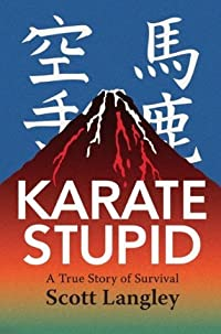 Karate Stupid: A True Story of Survival