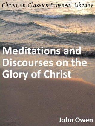 Meditations and Discourses on the Glory of Christ - Enhanced Version