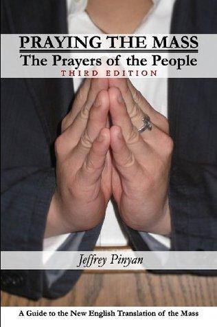 Praying the Mass by Jeffrey Pinyan