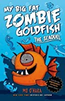 My Big Fat Zombie Goldfish: The SeaQuel (My Big Fat Zombie Goldfish Series)