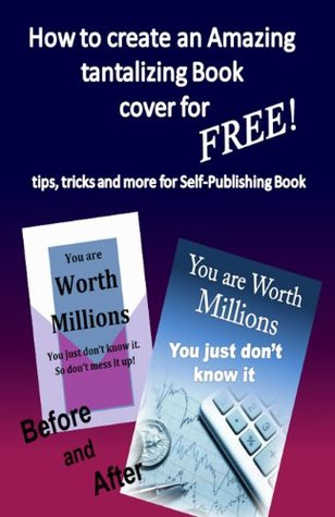 How to create Amazing tantalizing Book cover for FREE: tips, tricks for Self-Publishing Book