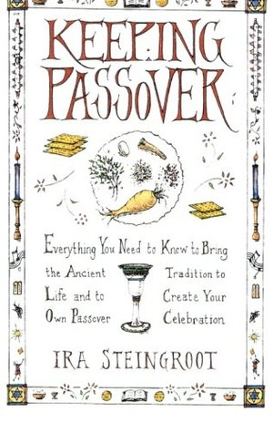 Keeping Passover: Everything You Need to Know to Bring the Ancient Tradition to Life and to Create Your Own Passover Celebration