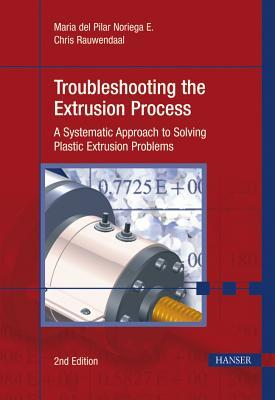 Troubleshooting the Extrusion Process 2e: A Systematic Approach to