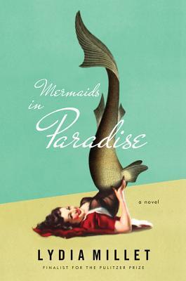 Mermaids in Paradise by Lydia Millet