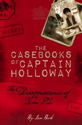 The Casebooks Of Captain Holloway The Disappearance Of Tom Pile By Ian Beck
