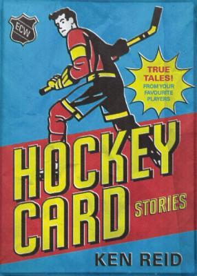 Hockey Card Stories by Ken Reid