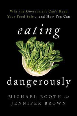 Eating-Dangerously-Why-the-Government-Can-t-Keep-Your-Food-Safe-and-How-You-Can