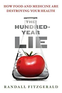 The Hundred-Year Lie: How Food and Medicine Are Destroying Your Health