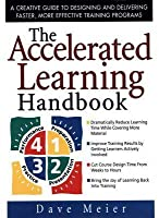 The Accelerated Learning Handbook: A Creative Guide to Designing and Delivering Faster, More Effective Training Programs: A Creative Guide to Designing and Delivering Faster, More Effective Training Programs