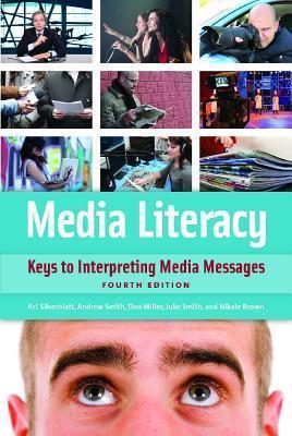 Media Literacy Keys to Interpreting Media Messages, 4th edition