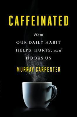 Caffeinated-How-Our-Daily-Habit-Helps-Hurts-and-Hooks-Us