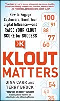 Klout Matters: How to Raise Your Klout Score to Become More Influential