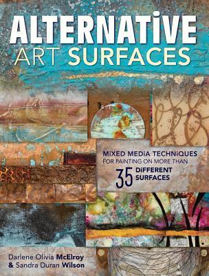 Alternative Art Surfaces by Darlene Olivia McElroy