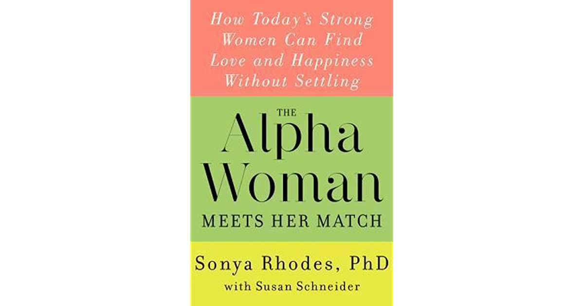 The Alpha Woman Meets Her Match: How Today's Strong Women Can Find