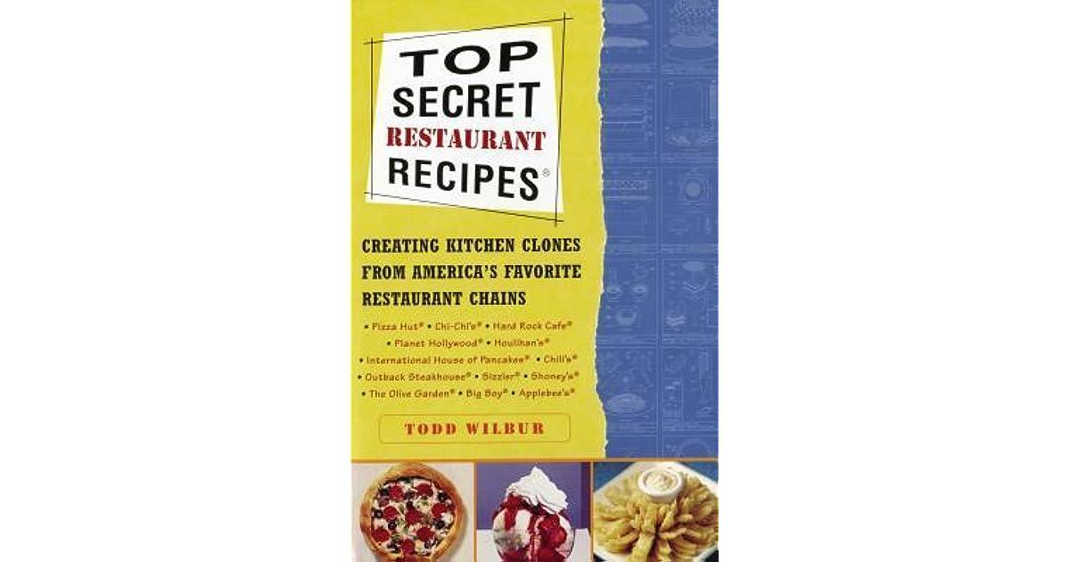 Top Secret Restaurant Recipes: Creating Kitchen Clones from Americas Favorite Restaurant Chains