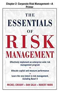 The Essentials of Risk Management, Chapter 2 - Corporate Risk Management--A Primer