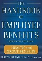 The Handbook of Employee Benefits: Health and Group Benefitsthe Handbook of Employee Benefits: Health and Group Benefits 7/E 7/E