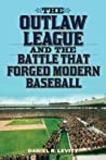 Outlaw League and the Battle That Forged Modern Baseball