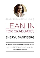 Lean in for Graduates: With New Chapters by Experts, Including Find Your First Job, Negotiate Your Salary, and Own Who You Are